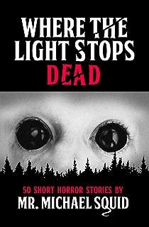 Where the Light Stops Dead: 50 Short Horror Stories by Mr. Michael Squid