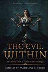 The Evil Within: A Fairy Tale Villains Anthology Kindle Edition