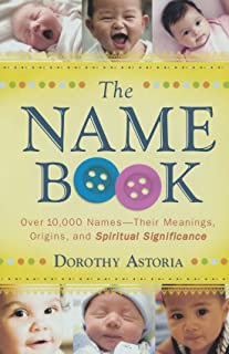 The Name Book: Over 10,000 Names - Their Meanings, Origins, and Spiritual Significance