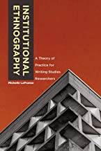 Institutional Ethnography: A Theory of Practice for Writing Studies Researchers