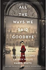 All the Ways We Said Goodbye: A Novel of the Ritz Paris Kindle Edition