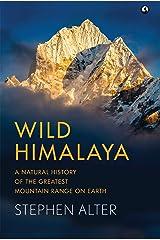 Wild Himalaya: A Natural History of the Greatest Mountain Range on Earth: A Natural History of Thegreatest Mountain Range on Earth Kindle Edition