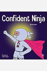 Confident Ninja : A Children's Book About Developing Self Confidence and Self Esteem (Ninja Life Hacks 25) Kindle Edition