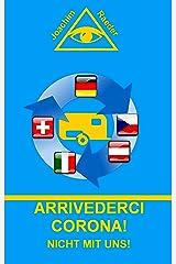 ARRIVEDERCI CORONA!: Nicht mit uns! Kindle Ausgabe