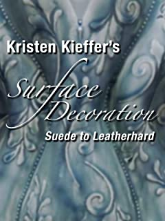 Kristen Kieffer's Surface Decoration Suede To Leatherhard