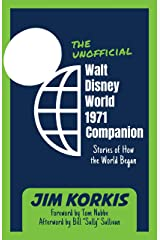 The Unofficial Walt Disney World 1971 Companion: Stories of How the World Began Kindle Edition