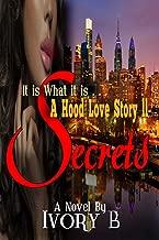 It is What it is: A Hood Love Story II - Secrets (Hood Series Book 2)