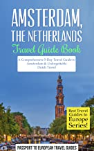 Amsterdam Travel Guide: Amsterdam, Netherlands: Travel Guide Book—A Comprehensive 5-Day Travel Guide to Amsterdam & Unforg...