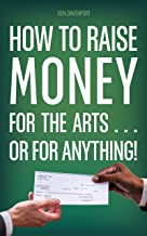 How to Raise Money for the Arts . . . or for Anything