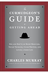 The Curmudgeon's Guide to Getting Ahead: Dos and Don'ts of Right Behavior, Tough Thinking, Clear Writing, and Living a Good Life Kindle Edition