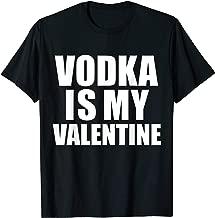 Vodka is my Valentine T-shirt Anti-Valentine's Day Single