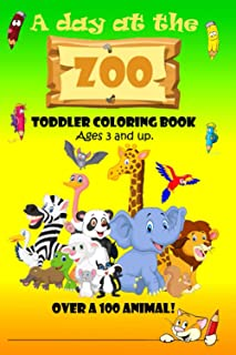 A day at the zoo: Toddler Coloring Book Ages 3 and up : Animals Coloring book for Toddler !