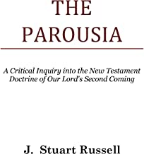 The Parousia: A Critical Inquiry into the New Testament Doctrine of Our Lord's Second Coming