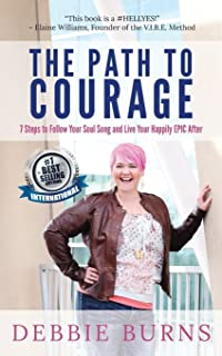 The Path to Courage: 7 Steps to Follow Your Soul Song and Live Your Happily EPIC Afer