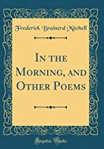 In the Morning, and Other Poems (Classic Reprint)