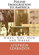 Polish Immigration to America: When, Why, How and Where (Polish Genealogy)