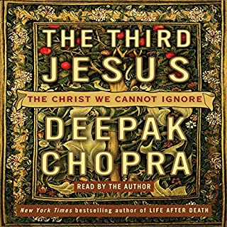 The Third Jesus     The Christ We Cannot Ignore              By:                                                                                                                                 Deepak Chopra MD                               Narrated by:                                                                                                                                 Shishir Kurup                      Length: 9 hrs and 17 mins     Not rated yet     Overall 0.0