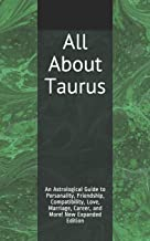 All About Taurus: An Astrological Guide to Personality, Friendship, Compatibility, Love, Marriage, Career, and More! New E...