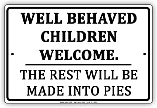 Well Behaved Children Welcome The Rest Will Be Made Into Pies Humor Jokes Funny Notice Aluminum Metal 12
