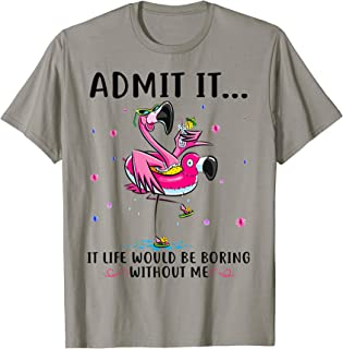 Flamingo Funny Admit It Life Would Be Boring Without Me
