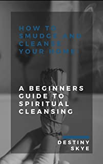 How to Smudge & Cleanse Your Home: A Beginners Guide to Spiritual Cleansing