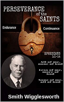 """Smith Wigglesworth The Perseverance of the Saints: """"Commitment, Obedience, Patience, Endurance"""" (English Edition)"""