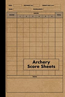 Archery Score Sheets Book: Score Cards for Archery Competitions, Tournaments, Recording Rounds and Notes for Experts and Beginners - Score Book