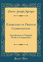 Exercises in French Composition: Introduction to Original Work in Composition (Classic Reprint)