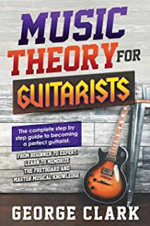 Music Theory for Guitarists: The new detalied guide to understanding and learning music theory. Memorize the fretboard and...