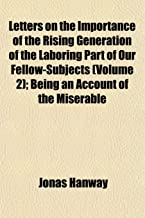 Letters on the Importance of the Rising Generation of the Laboring Part of Our Fellow-Subjects (Volume 2); Being an Account of the Miserable