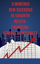 6 Maneiras Bem-sucedidas De Garantir Receita Financeira Através Da Internet