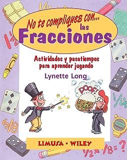 No Te Compliques Con Las Fracciones/ Fabulous Fractions: Actividades Y Pasatiempos Para Aprender Jugando