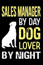 Sales Manager By Day Dog Lover By Night: Sales Manager Lined Journal Notebook Gifts For Dog lover Sales Managers, Funny Gi...