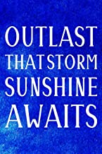 Outlast That Storm Sunshine Awaits: Daily Success, Motivation and Everyday Inspiration For Your Best Year Ever, 365 days to more Happiness Motivational Year Long Journal / Daily Notebook / Diary