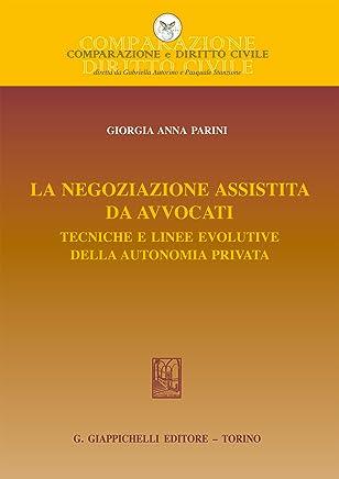 La negoziazione assistita da avvocati: Tecniche e linee evolutive della autonomia privata