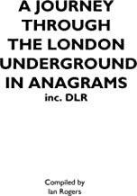 A JOURNEY THROUGH THE LONDON UNDERGROUND IN ANAGRAMS (Inc.DLR)
