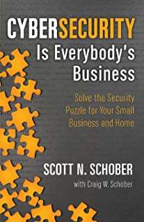 Cybersecurity Is Everybody`s Business: Solve the Security Puzzle for Your Small Business and Home