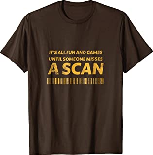It's All Fun And Games Until Someone Misses A Scan T Shirt