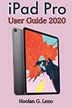 iPad Pro User Guide 2020: A Complete Manual For Beginners, Pros And Seniors On How To Learn And Master The New iPad Pro With Clear Illustrations, Shortcuts, Tips And Tricks (English Edition)