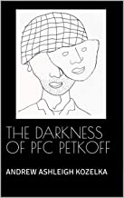 The Darkness of PFC Petkoff: and other stories