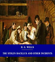 The Stolen Bacillus and Other Incidents [Unabridged Version & Active Table of Content] (ANNOTATED)