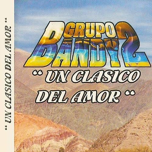 Un Clásico del Amor by Grupo Bandy2 on Amazon Music - Amazon.com