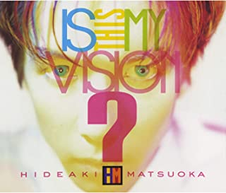 Is This My Vision? 〜HIDEAKI MATSUOKA THE BEST IN EPIC YEARS〜