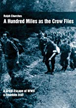 A Hundred Miles As The Crow Flies: A Great Escape of WWII