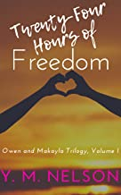 Twenty-Four Hours of Freedom (Owen & Makayla Trilogy Book 1)