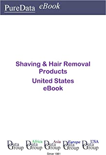 Shaving & Hair Removal Products United States: Market Sales in the United States (English Edition)