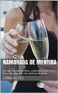 Namorada de mentira: Era uma mentira perfeita, o plano não teria erros... Pena que o coração não obedeceu o plano... (Portuguese Edition)