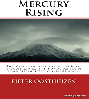 Mercury Rising: Essays on the systemic mass-slaughter of the Caucasian civilization in South Africa