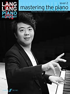 Lang Lang Piano Academy -- Mastering the Piano: Level 2 -- Technique, studies and repertoire for the developing pianist (Faber Edition: Lang Lang Piano Academy)