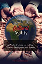 Cultural Agility: A Practical Guide for Putting Cultural Intelligence into Action